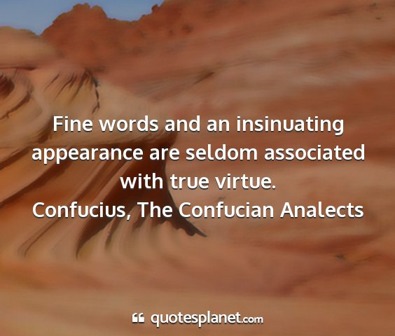 Confucius, the confucian analects - fine words and an insinuating appearance are...