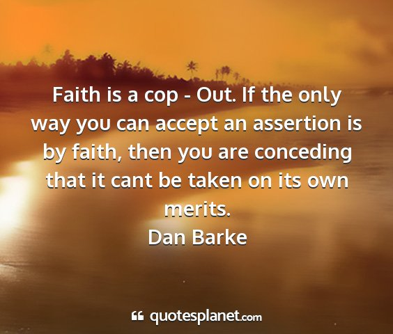 Dan barke - faith is a cop - out. if the only way you can...