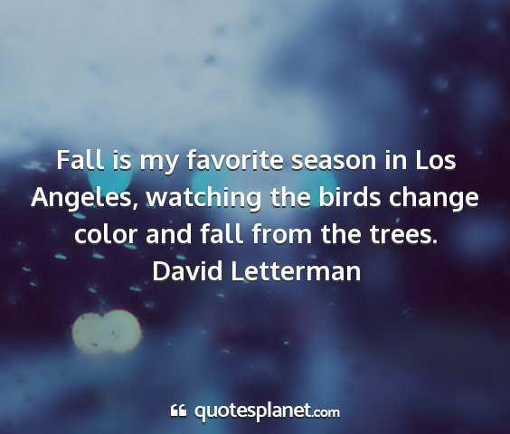 David letterman - fall is my favorite season in los angeles,...