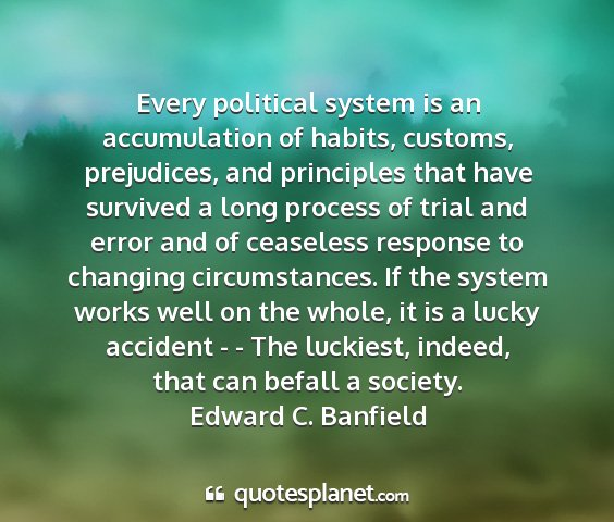 Edward c. banfield - every political system is an accumulation of...