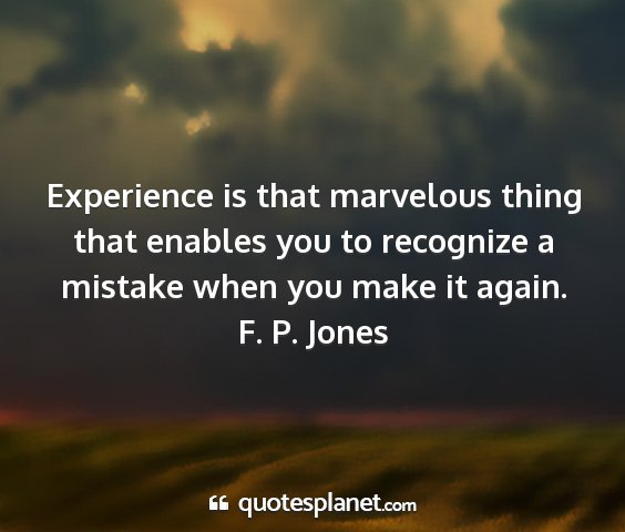 F. p. jones - experience is that marvelous thing that enables...