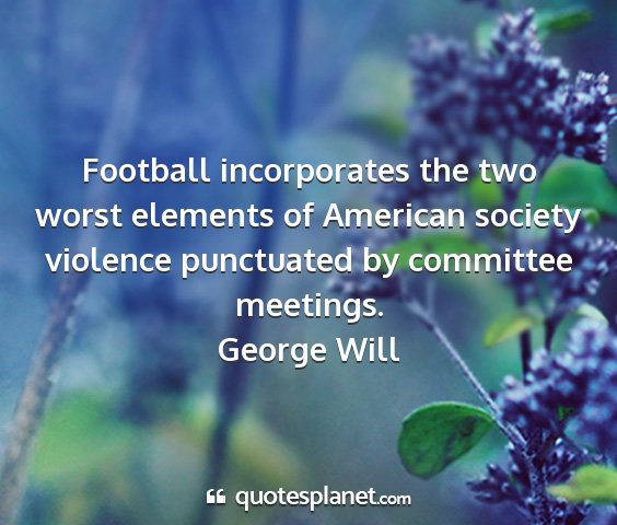 George will - football incorporates the two worst elements of...