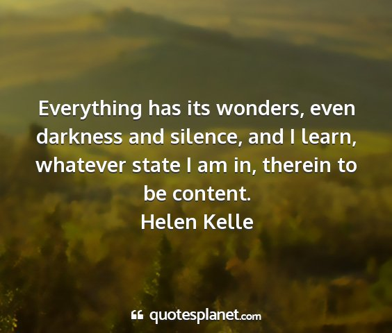 Helen kelle - everything has its wonders, even darkness and...