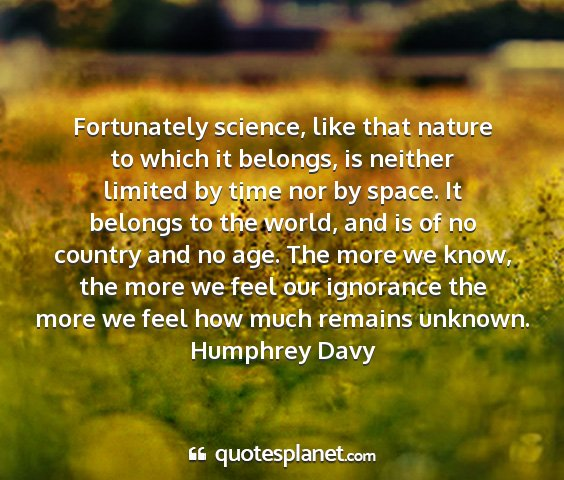 Humphrey davy - fortunately science, like that nature to which it...