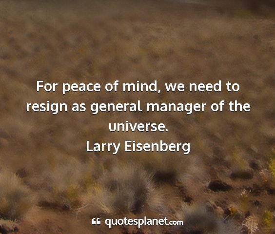 Larry eisenberg - for peace of mind, we need to resign as general...