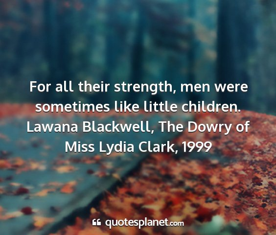 Lawana blackwell, the dowry of miss lydia clark, 1999 - for all their strength, men were sometimes like...