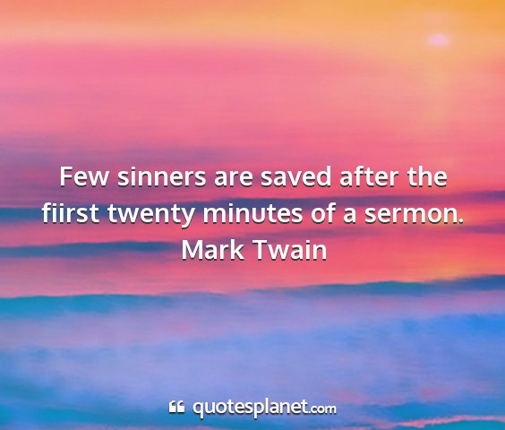 Mark twain - few sinners are saved after the fiirst twenty...