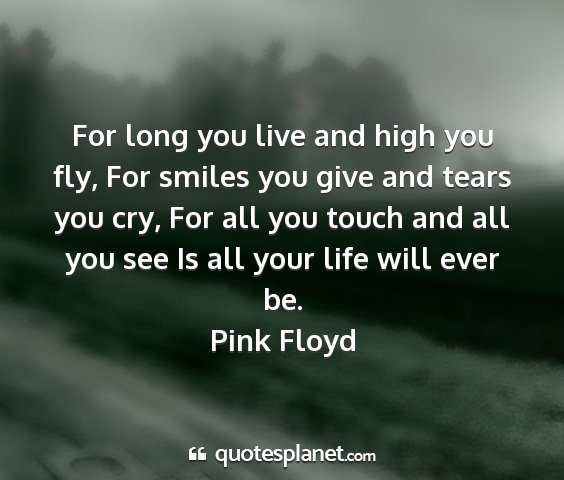 Pink floyd - for long you live and high you fly, for smiles...