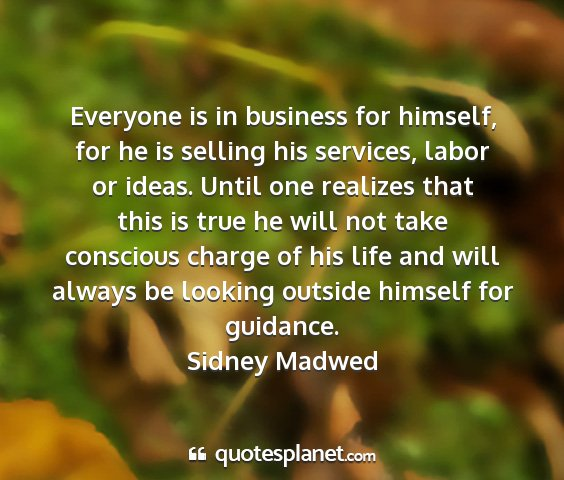 Sidney madwed - everyone is in business for himself, for he is...