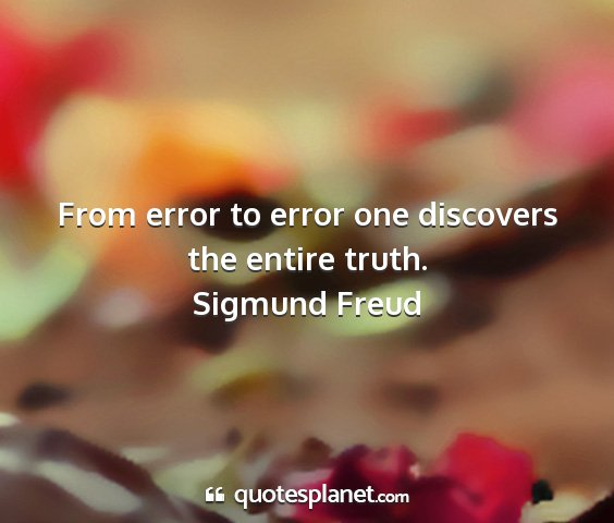 Sigmund freud - from error to error one discovers the entire...