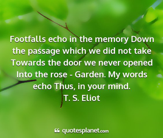 T. s. eliot - footfalls echo in the memory down the passage...