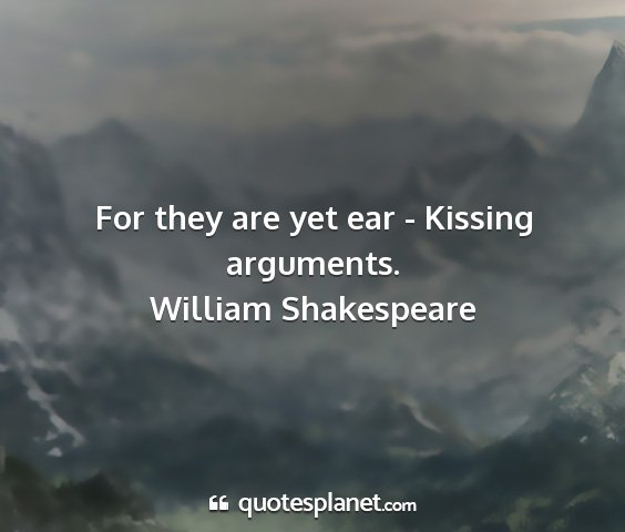 William shakespeare - for they are yet ear - kissing arguments....