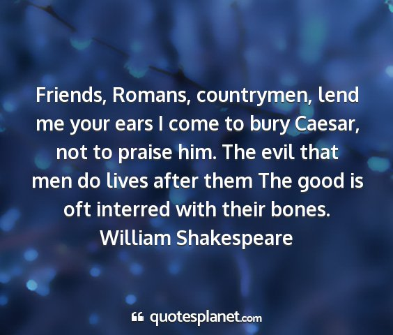 William shakespeare - friends, romans, countrymen, lend me your ears i...