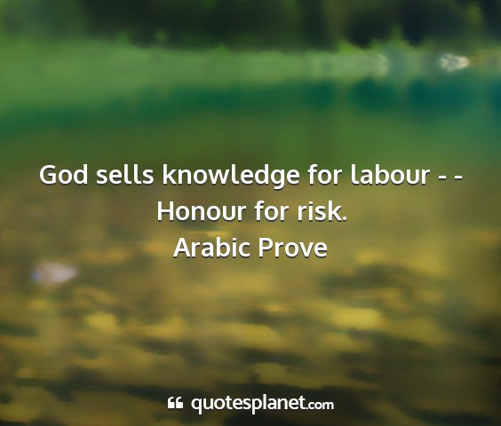 Arabic prove - god sells knowledge for labour - - honour for...