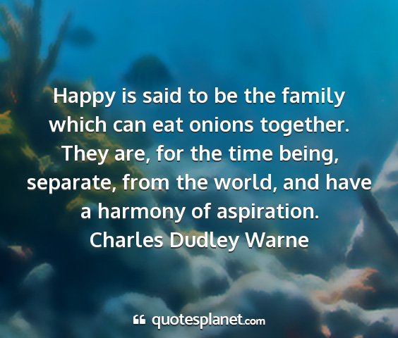 Charles dudley warne - happy is said to be the family which can eat...
