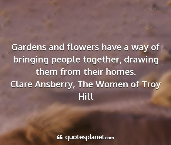 Clare ansberry, the women of troy hill - gardens and flowers have a way of bringing people...