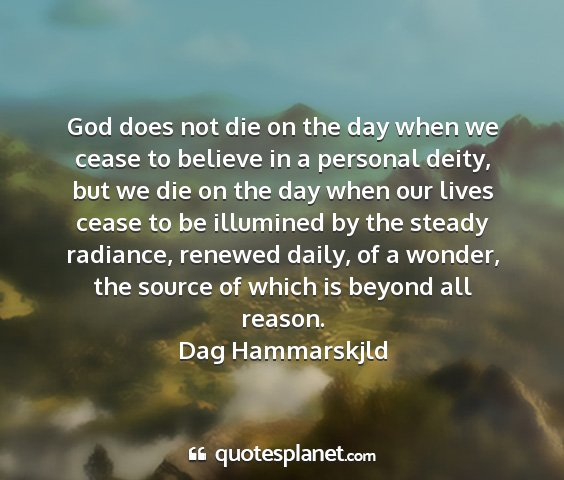 Dag hammarskjld - god does not die on the day when we cease to...
