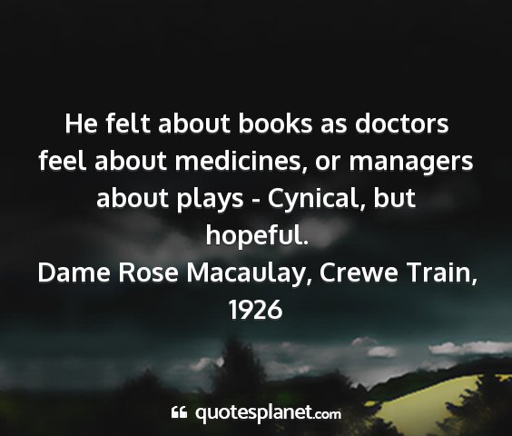 Dame rose macaulay, crewe train, 1926 - he felt about books as doctors feel about...