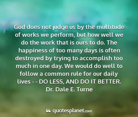 Dr. dale e. turne - god does not judge us by the multitude of works...