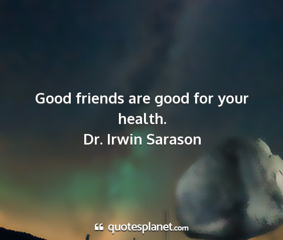Dr. irwin sarason - good friends are good for your health....