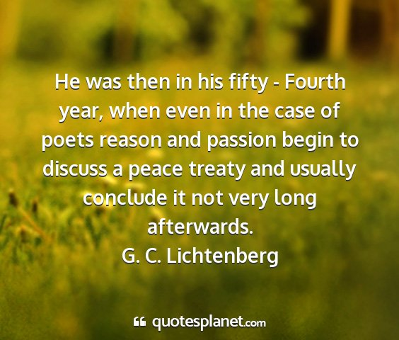 G. c. lichtenberg - he was then in his fifty - fourth year, when even...