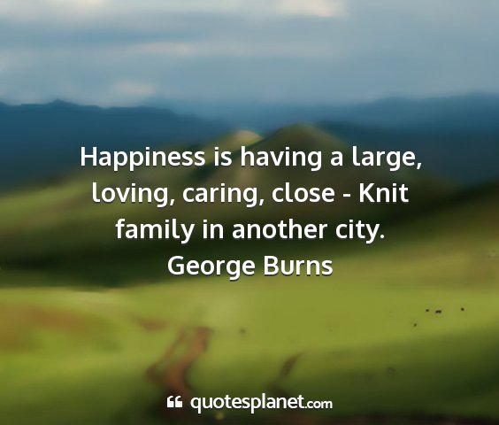 happiness is having a large loving caring