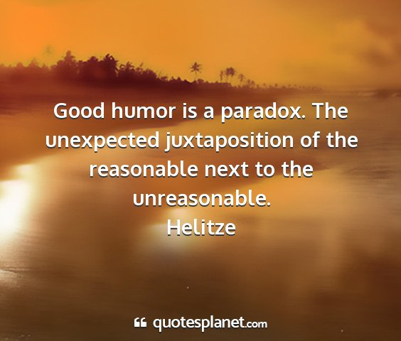 Helitze - good humor is a paradox. the unexpected...