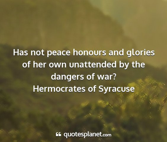 Hermocrates of syracuse - has not peace honours and glories of her own...