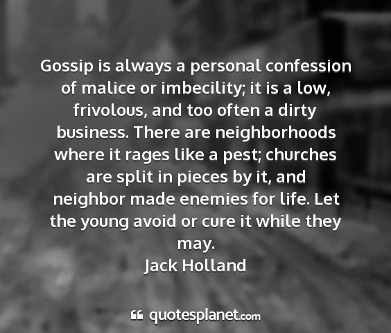 Jack holland - gossip is always a personal confession of malice...