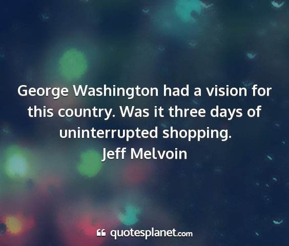 Jeff melvoin - george washington had a vision for this country....