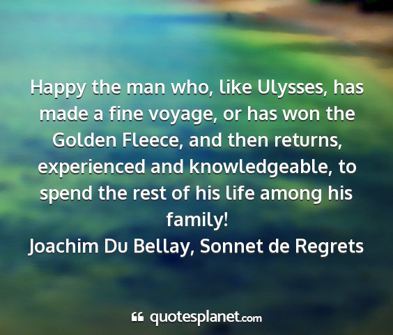 Joachim du bellay, sonnet de regrets - happy the man who, like ulysses, has made a fine...