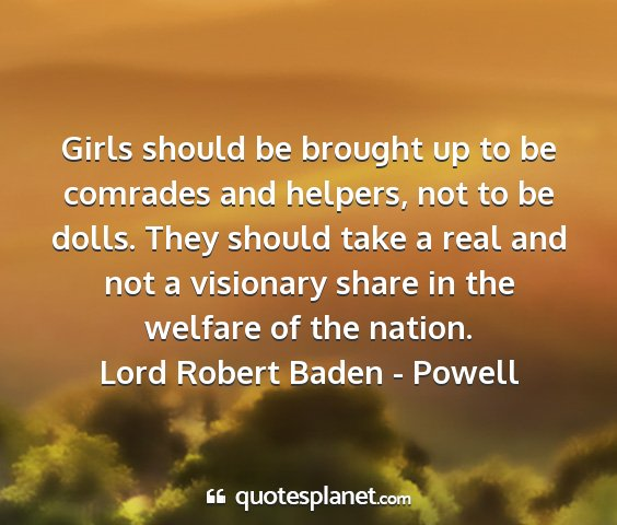 Lord robert baden - powell - girls should be brought up to be comrades and...