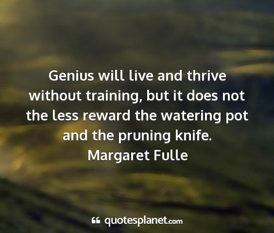 Margaret fulle - genius will live and thrive without training, but...