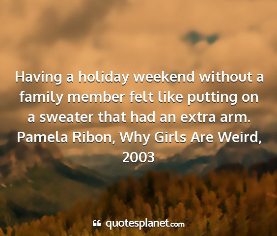 Pamela ribon, why girls are weird, 2003 - having a holiday weekend without a family member...