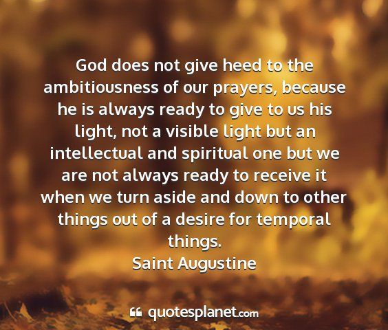 Saint augustine - god does not give heed to the ambitiousness of...