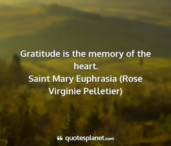 Saint mary euphrasia (rose virginie pelletier) - gratitude is the memory of the heart....