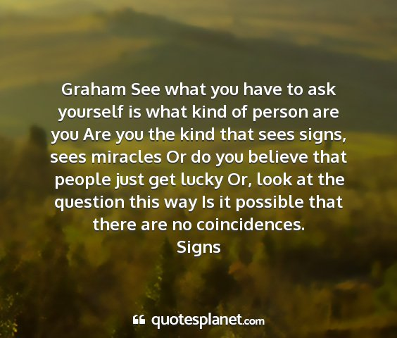 Signs - graham see what you have to ask yourself is what...