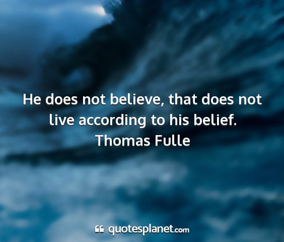 Thomas fulle - he does not believe, that does not live according...