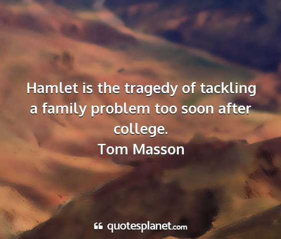 Tom masson - hamlet is the tragedy of tackling a family...