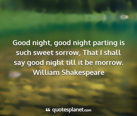William shakespeare - good night, good night parting is such sweet...