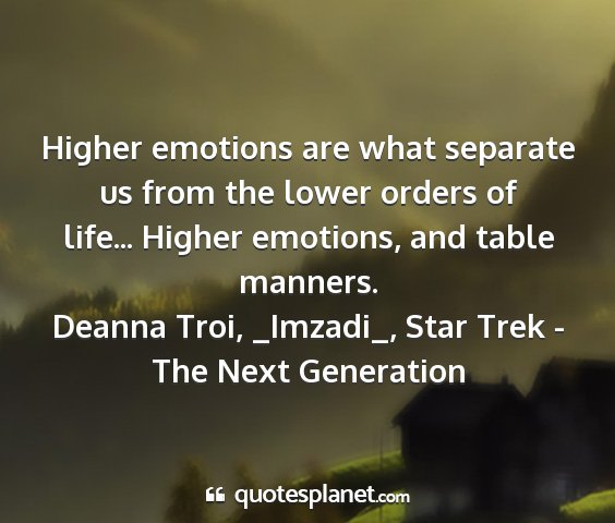 Deanna troi, _imzadi_, star trek - the next generation - higher emotions are what separate us from the...
