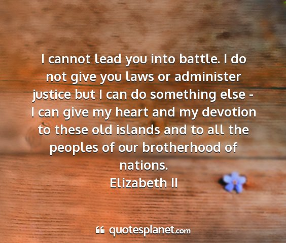 Elizabeth ii - i cannot lead you into battle. i do not give you...