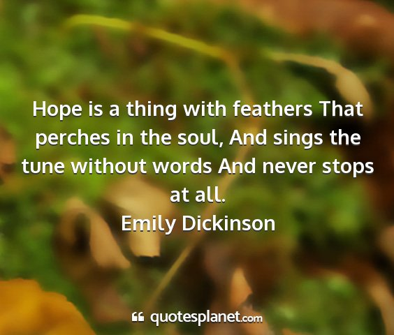 Emily dickinson - hope is a thing with feathers that perches in the...