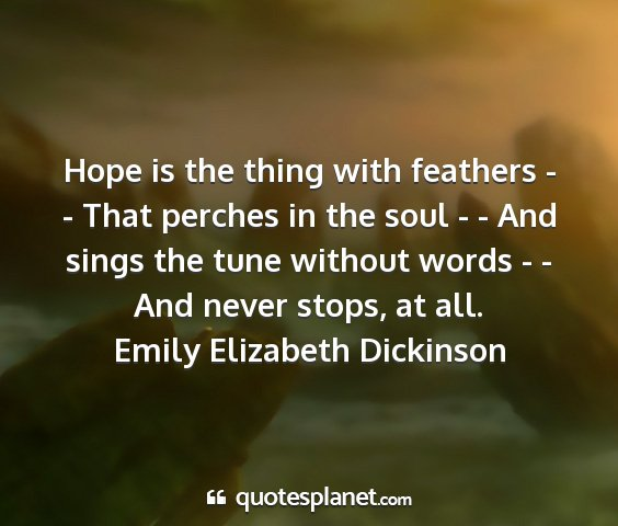 Emily elizabeth dickinson - hope is the thing with feathers - - that perches...