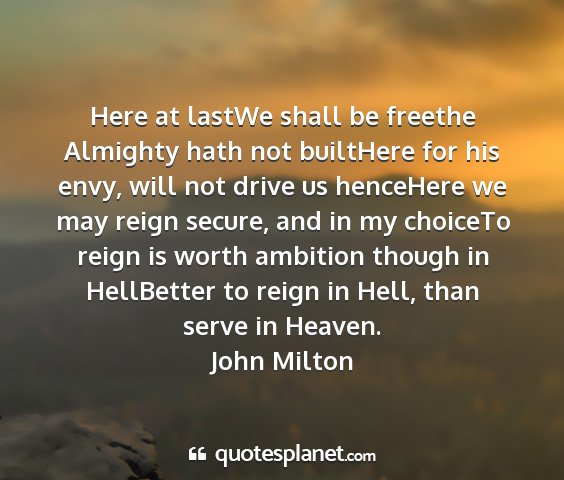 John milton - here at lastwe shall be freethe almighty hath not...