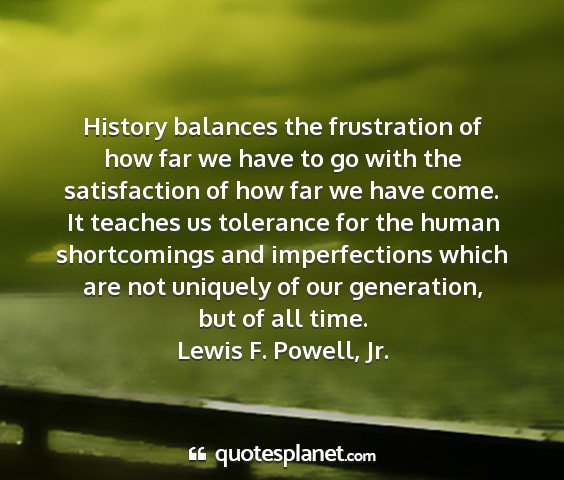 Lewis f. powell, jr. - history balances the frustration of how far we...