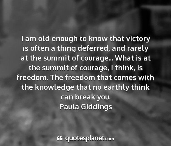 Paula giddings - i am old enough to know that victory is often a...