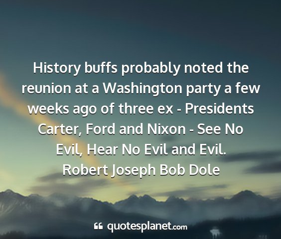 Robert joseph bob dole - history buffs probably noted the reunion at a...