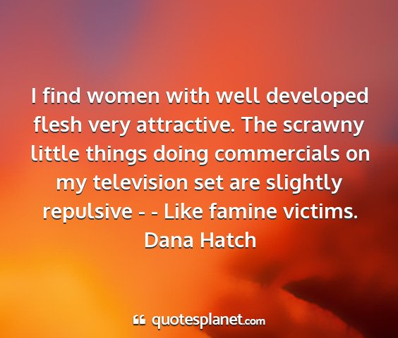 Dana hatch - i find women with well developed flesh very...