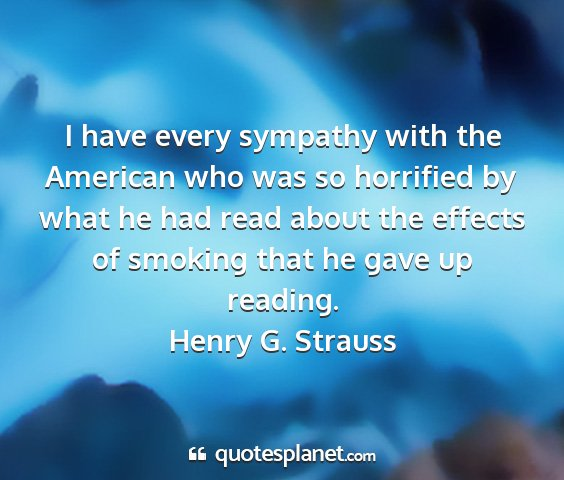 Henry g. strauss - i have every sympathy with the american who was...